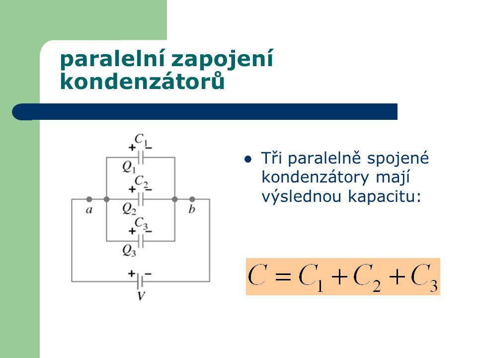 paralelní zapojení kondenzátorů Tři paralelně spojené kondenzátory mají výslednou kapacitu: