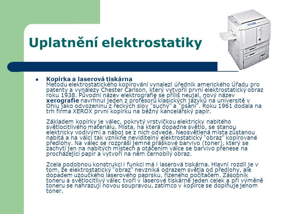 Uplatnění elektrostatiky Kopírka a laserová tiskárna Metodu elektrostatického kopírování vynalezl úředník amerického Úřadu pro patenty a vynálezy Ches