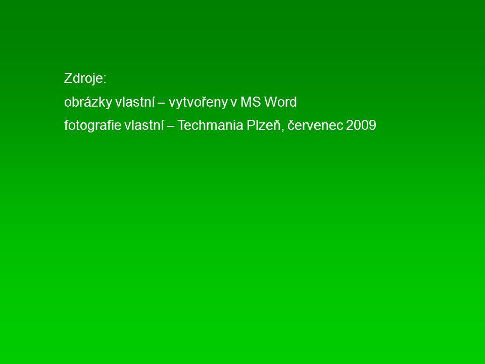 Zdroje: obrázky vlastní – vytvořeny v MS Word fotografie vlastní – Techmania Plzeň, červenec 2009