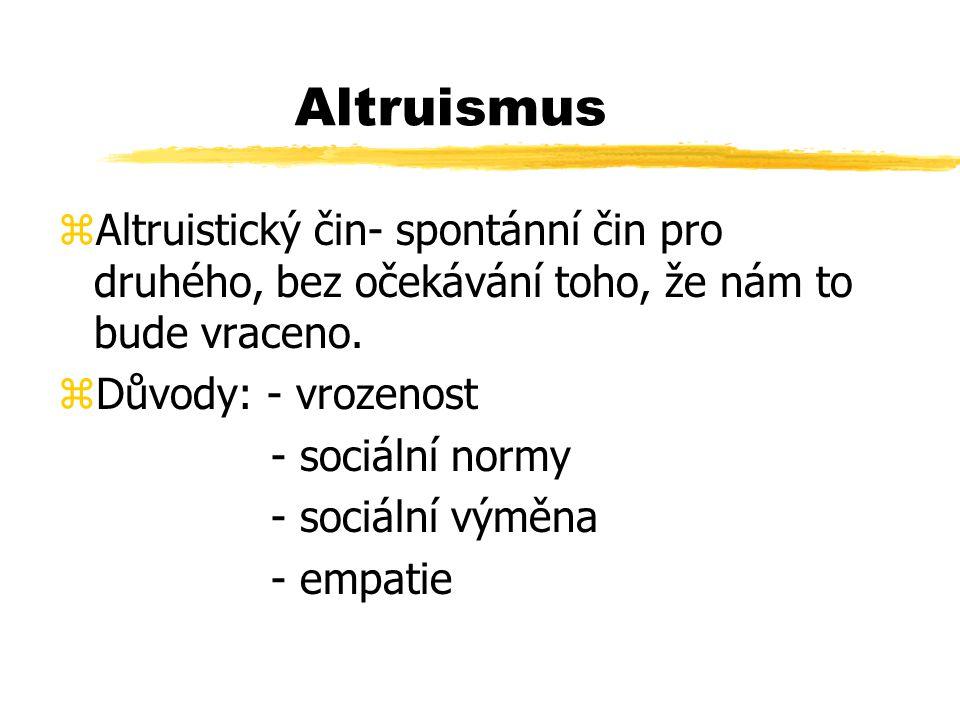 Altruismus zAltruistický čin- spontánní čin pro druhého, bez očekávání toho, že nám to bude vraceno.
