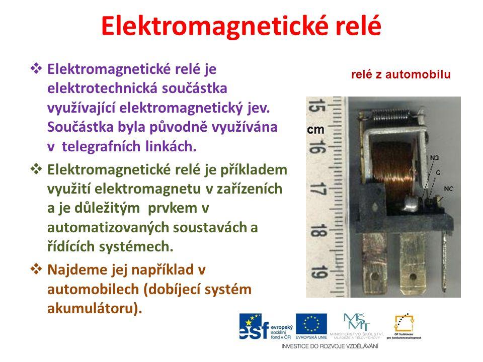 Elektromagnetické relé  Elektromagnetické relé je elektrotechnická součástka využívající elektromagnetický jev. Součástka byla původně využívána v te
