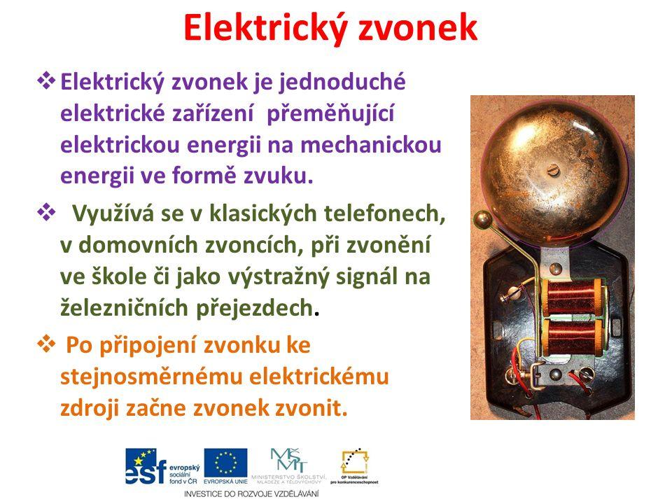 Princip elektrického zvonku  Při uzavření elektrického obvodu se velmi rychle opakují dva kroky (sepnuto – vypnuto).