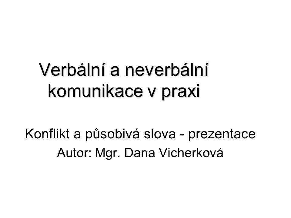 Verbální a neverbální komunikace v praxi Konflikt a působivá slova - prezentace Autor: Mgr. Dana Vicherková