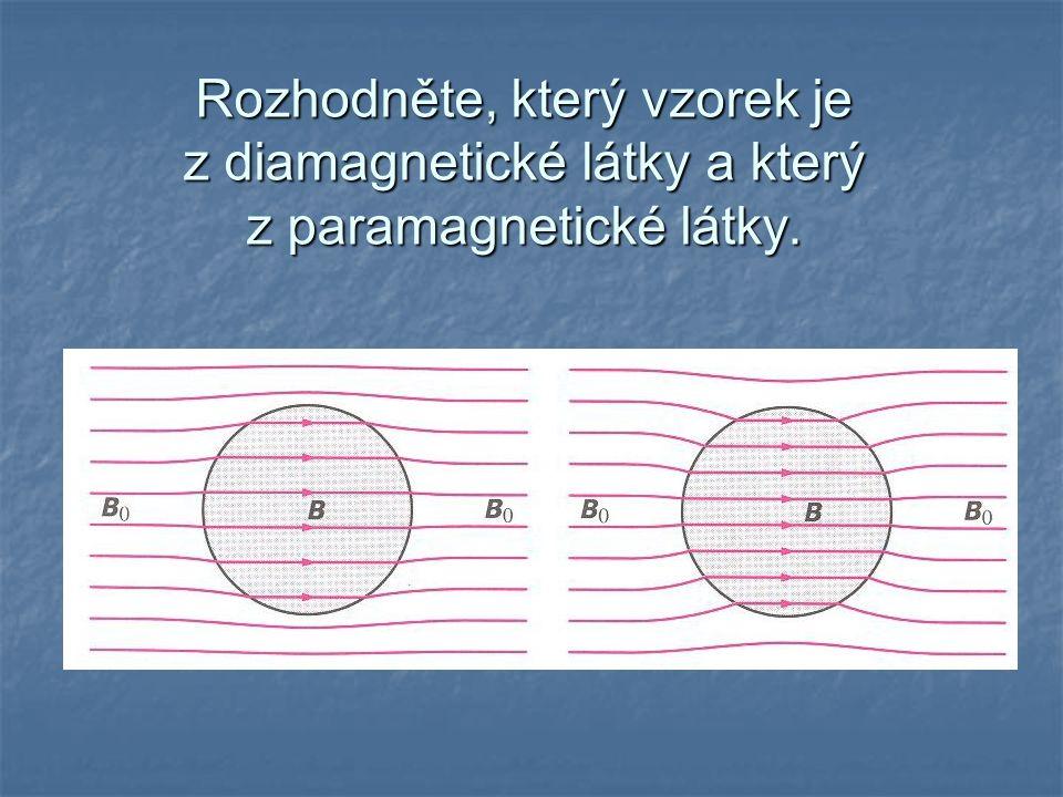 Rozhodněte, který vzorek je z diamagnetické látky a který z paramagnetické látky.