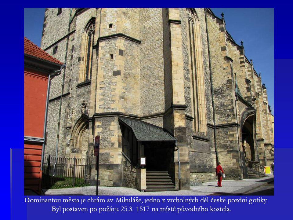 Dominantou města je chrám sv. Mikuláše, jedno z vrcholných děl české pozdní gotiky.