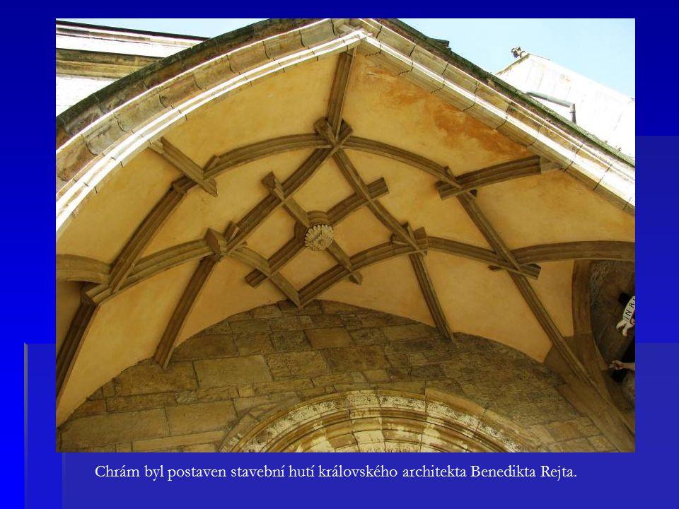 Chrám byl postaven stavební hutí královského architekta Benedikta Rejta.