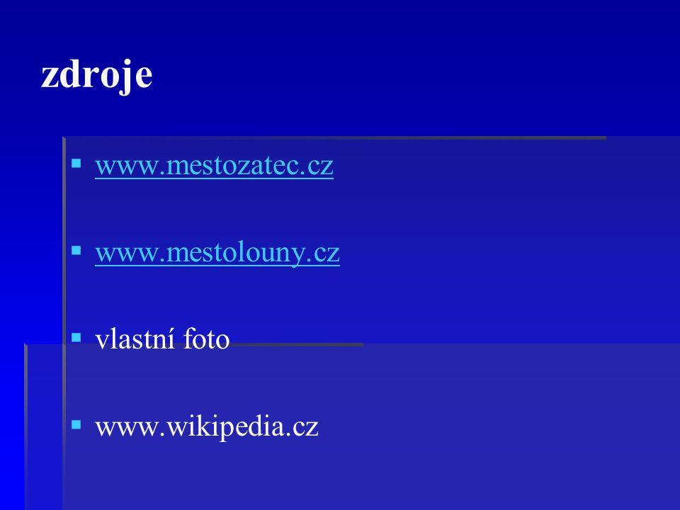 zdroje   www.mestozatec.cz www.mestozatec.cz   www.mestolouny.cz www.mestolouny.cz   vlastní foto   www.wikipedia.cz