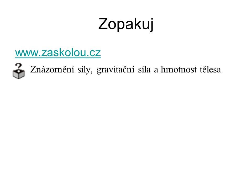 Zopakuj www.zaskolou.cz Znázornění síly, gravitační síla a hmotnost tělesa
