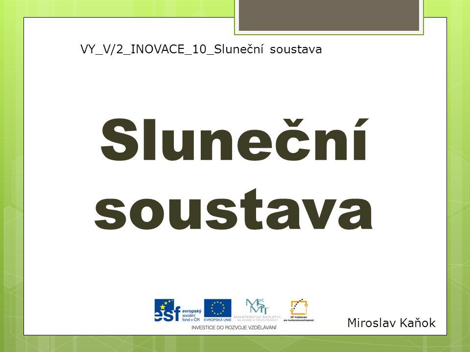 VY_V/2_INOVACE_10_Sluneční soustava Sluneční soustava Miroslav Kaňok