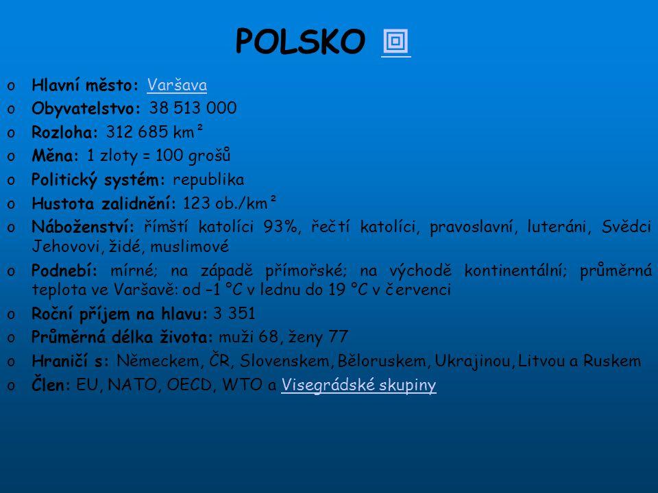 POLSKO   oHlavní město: VaršavaVaršava oObyvatelstvo: 38 513 000 oRozloha: 312 685 km² oMěna: 1 zloty = 100 grošů oPolitický systém: republika oHust