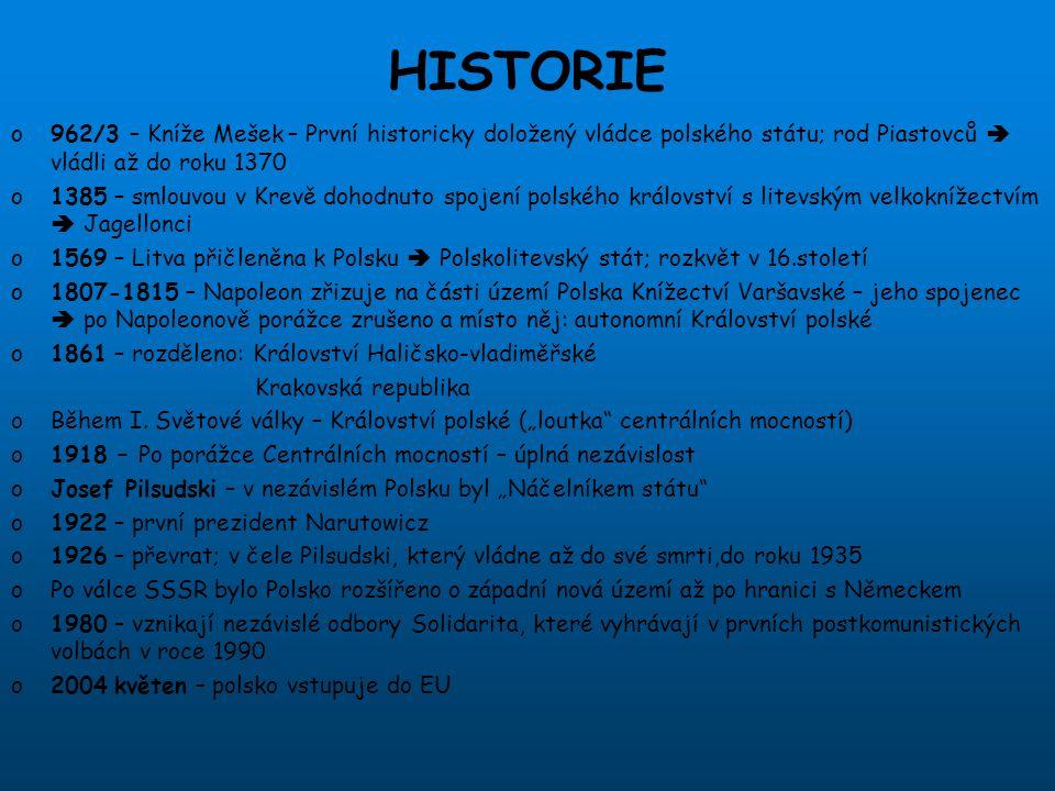 HISTORIE o962/3 – Kníže Mešek – První historicky doložený vládce polského státu; rod Piastovců  vládli až do roku 1370 o1385 – smlouvou v Krevě dohod