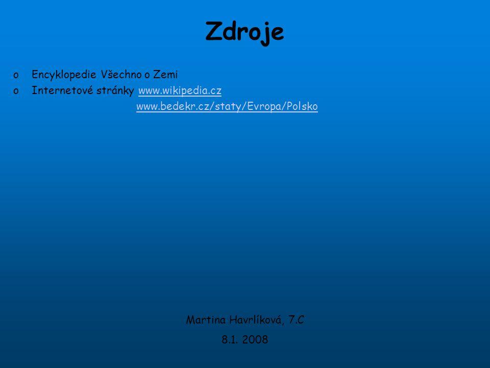 Zdroje oEncyklopedie Všechno o Zemi oInternetové stránky www.wikipedia.czwww.wikipedia.cz www.bedekr.cz/staty/Evropa/Polsko Martina Havrlíková, 7.C 8.