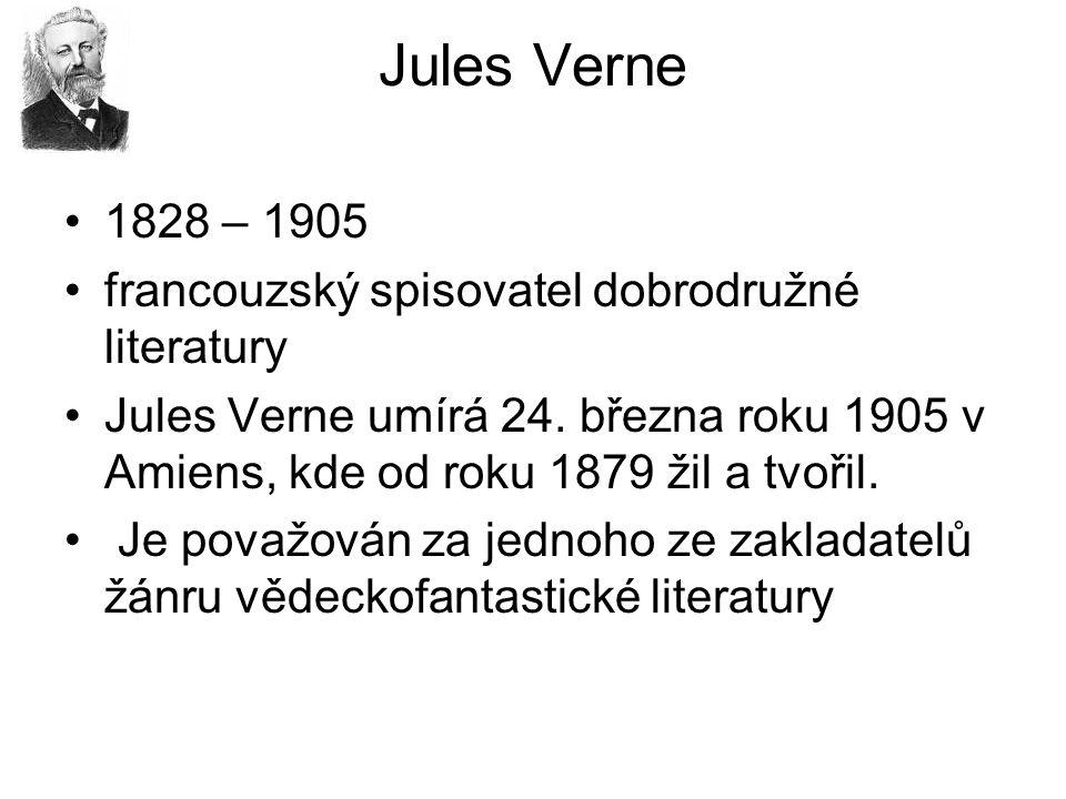 Jules Verne 1828 – 1905 francouzský spisovatel dobrodružné literatury Jules Verne umírá 24.