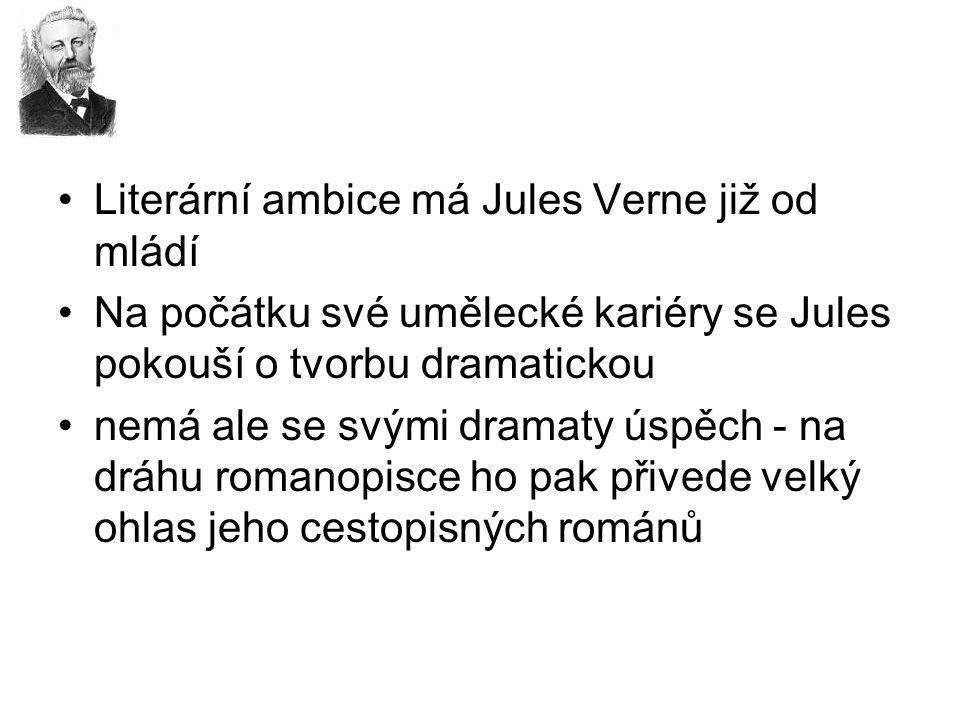 Literární ambice má Jules Verne již od mládí Na počátku své umělecké kariéry se Jules pokouší o tvorbu dramatickou nemá ale se svými dramaty úspěch - na dráhu romanopisce ho pak přivede velký ohlas jeho cestopisných románů