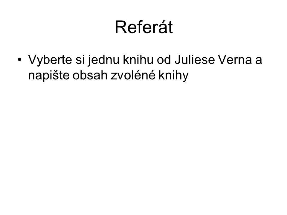 Referát Vyberte si jednu knihu od Juliese Verna a napište obsah zvoléné knihy