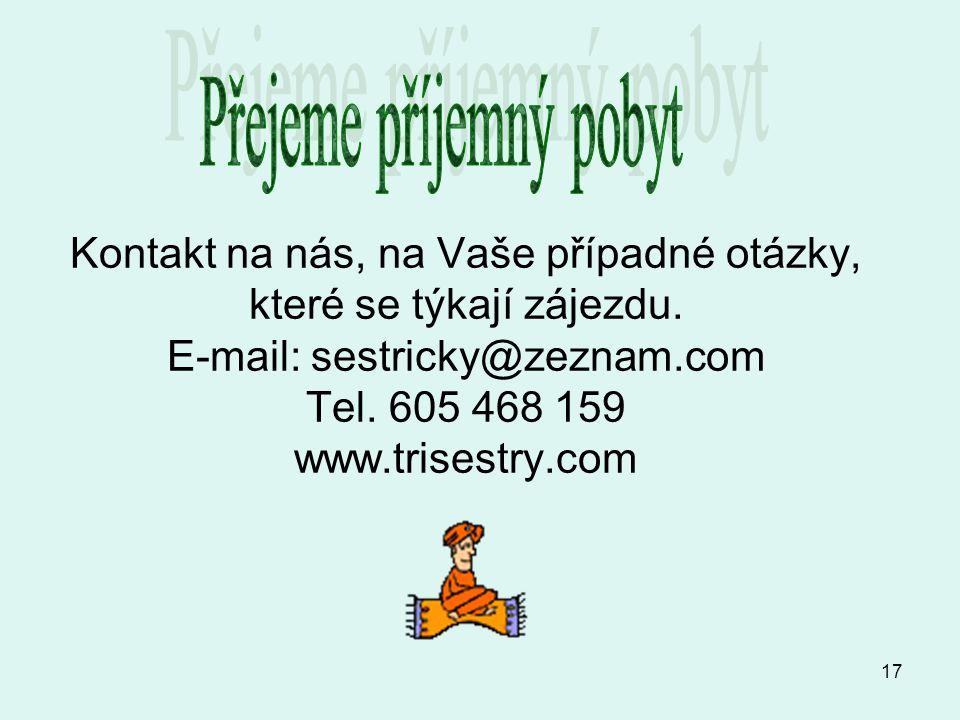 17 Kontakt na nás, na Vaše případné otázky, které se týkají zájezdu. E-mail: sestricky@zeznam.com Tel. 605 468 159 www.trisestry.com