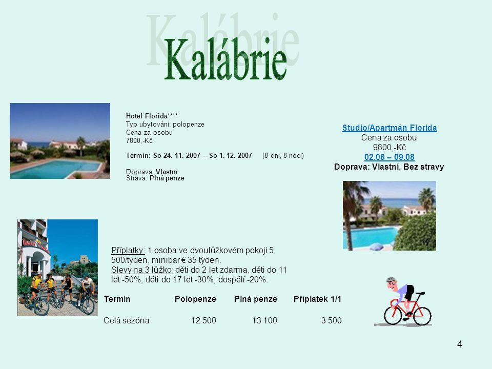 4 Hotel Florida**** Typ ubytování: polopenze Cena za osobu 7800,-Kč Termín: So 24. 11. 2007 – So 1. 12. 2007 (8 dní, 8 nocí) Doprava: Vlastní Strava: