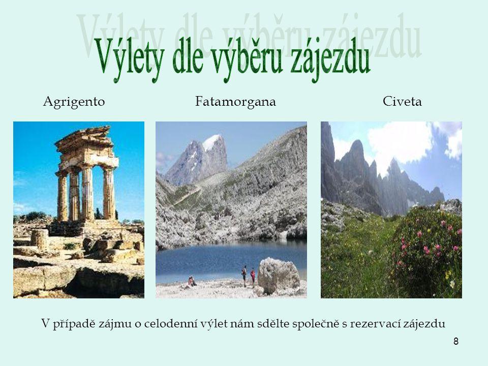 8 Agrigento Fatamorgana Civeta V případě zájmu o celodenní výlet nám sdělte společně s rezervací zájezdu