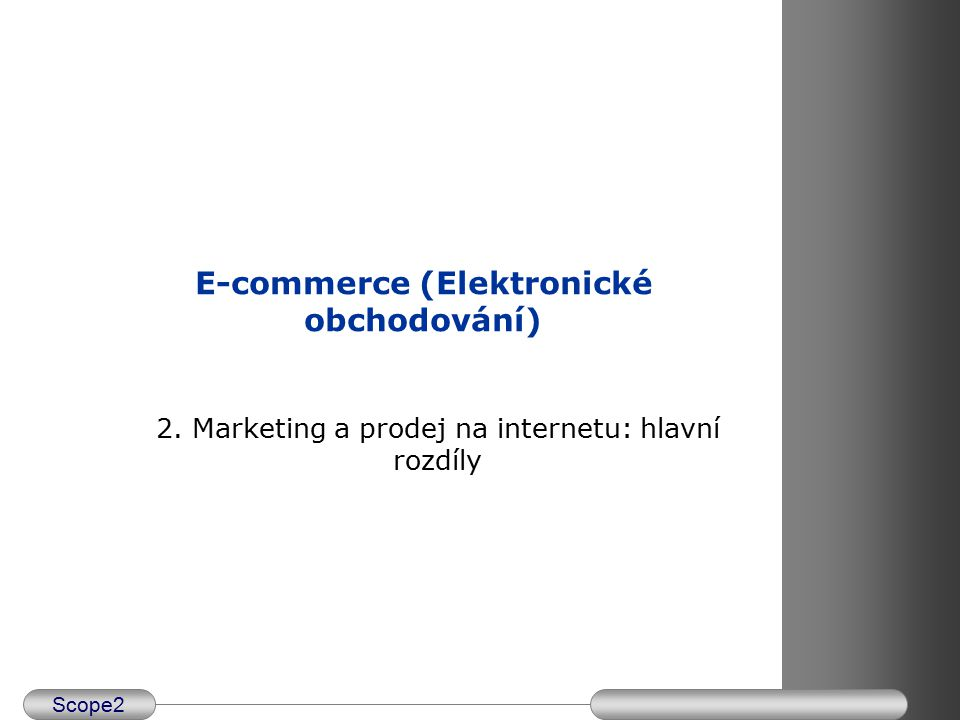 Scope2 INDEX 1. Internet mktng and sales 2. Marketing Strategy 3. International M. 4. Tenders and public procurement 5. Q & A E-commerce (Elektronické