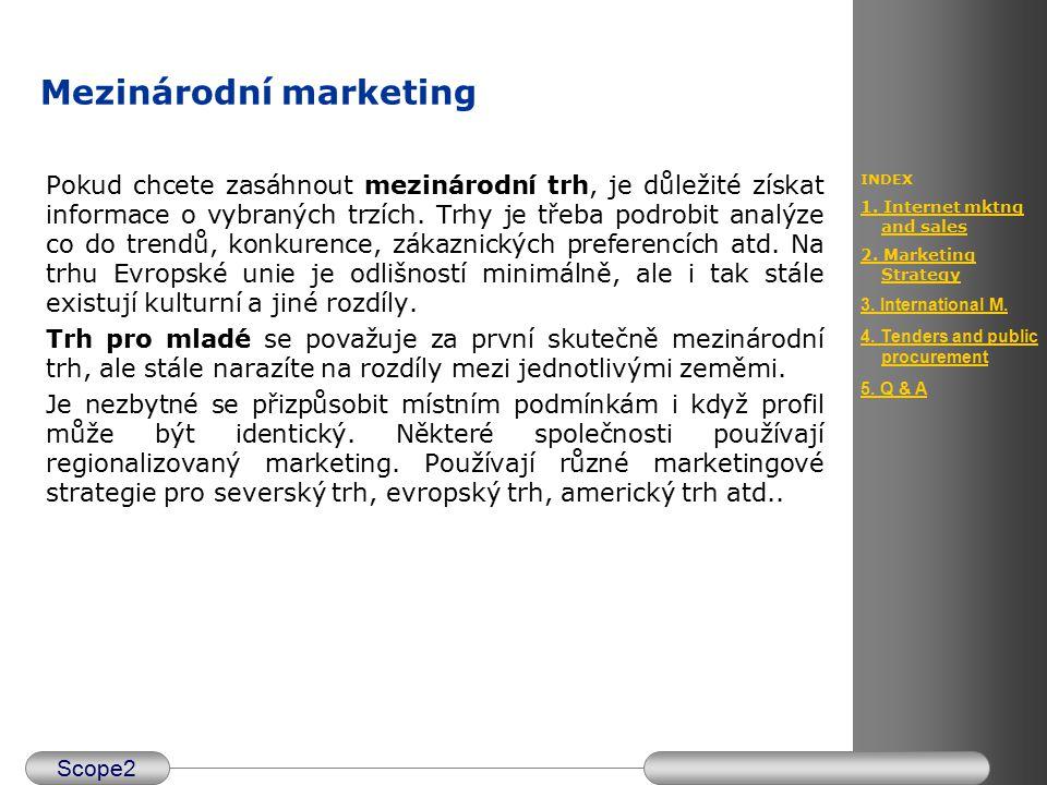 Scope2 INDEX 1. Internet mktng and sales 2. Marketing Strategy 3. International M. 4. Tenders and public procurement 5. Q & A Mezinárodní marketing Po