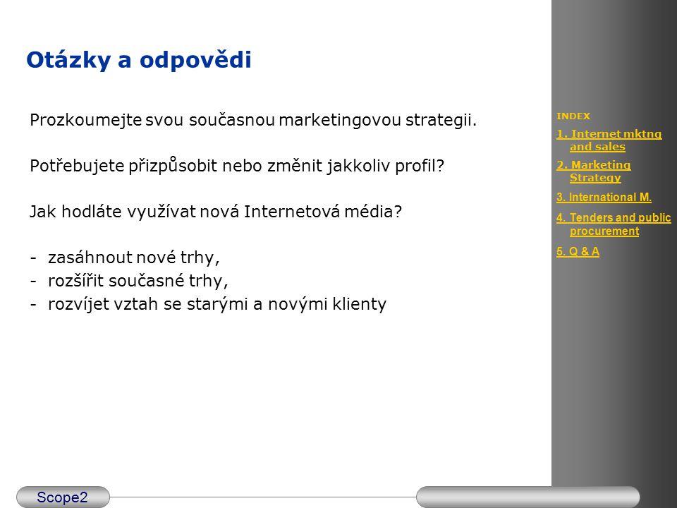 Scope2 INDEX 1. Internet mktng and sales 2. Marketing Strategy 3. International M. 4. Tenders and public procurement 5. Q & A Otázky a odpovědi Prozko