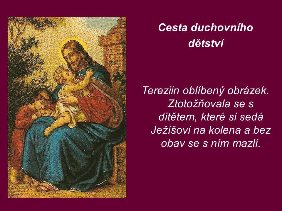 Cesta duchovního dětství Tereziin oblíbený obrázek. Ztotožňovala se s dítětem, které si sedá Ježíšovi na kolena a bez obav se s ním mazlí.
