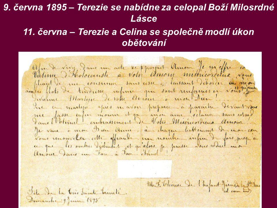 9. června 1895 – Terezie se nabídne za celopal Boží Milosrdné Lásce 11. června – Terezie a Celina se společně modlí úkon obětování