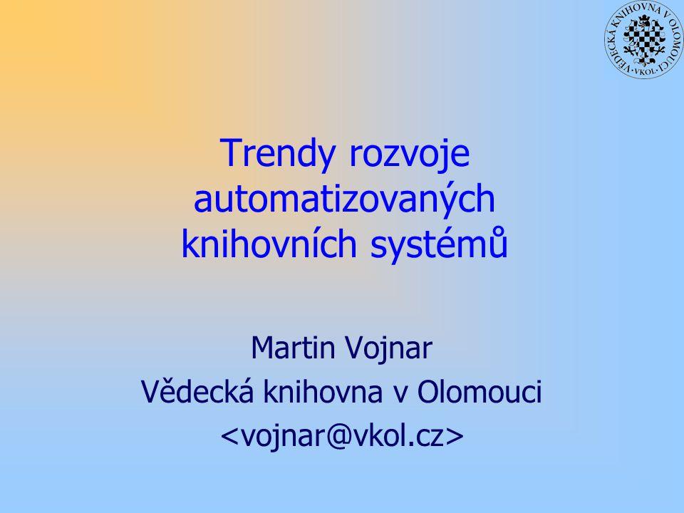 Trendy rozvoje automatizovaných knihovních systémů Martin Vojnar Vědecká knihovna v Olomouci
