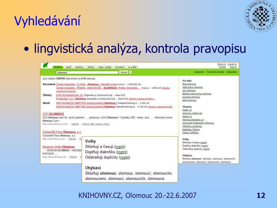 KNIHOVNY.CZ, Olomouc 20.-22.6.200712 Vyhledávání lingvistická analýza, kontrola pravopisu