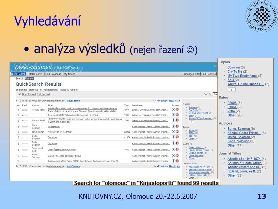 KNIHOVNY.CZ, Olomouc 20.-22.6.200713 Vyhledávání analýza výsledků (nejen řazení )