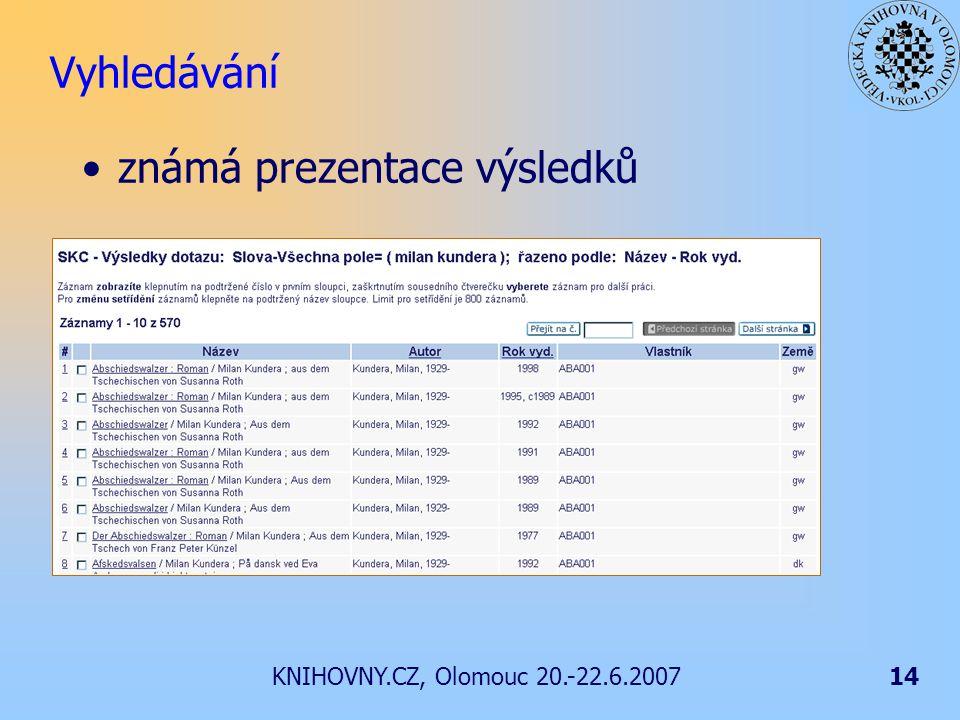 KNIHOVNY.CZ, Olomouc 20.-22.6.200714 Vyhledávání známá prezentace výsledků