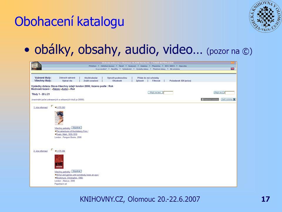 KNIHOVNY.CZ, Olomouc 20.-22.6.200717 Obohacení katalogu obálky, obsahy, audio, video… (pozor na ©)