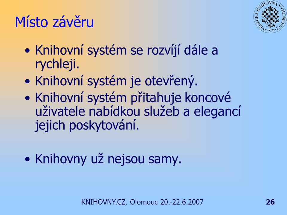 KNIHOVNY.CZ, Olomouc 20.-22.6.200726 Místo závěru Knihovní systém se rozvíjí dále a rychleji.