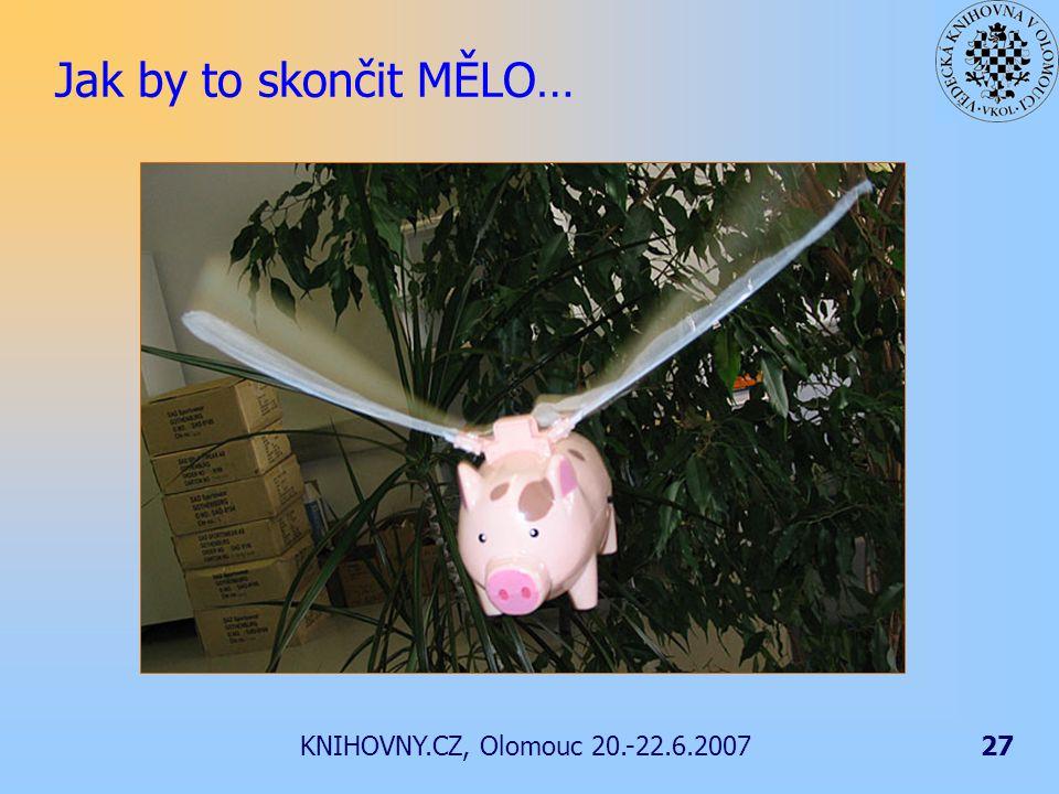 KNIHOVNY.CZ, Olomouc 20.-22.6.200727 Jak by to skončit MĚLO…