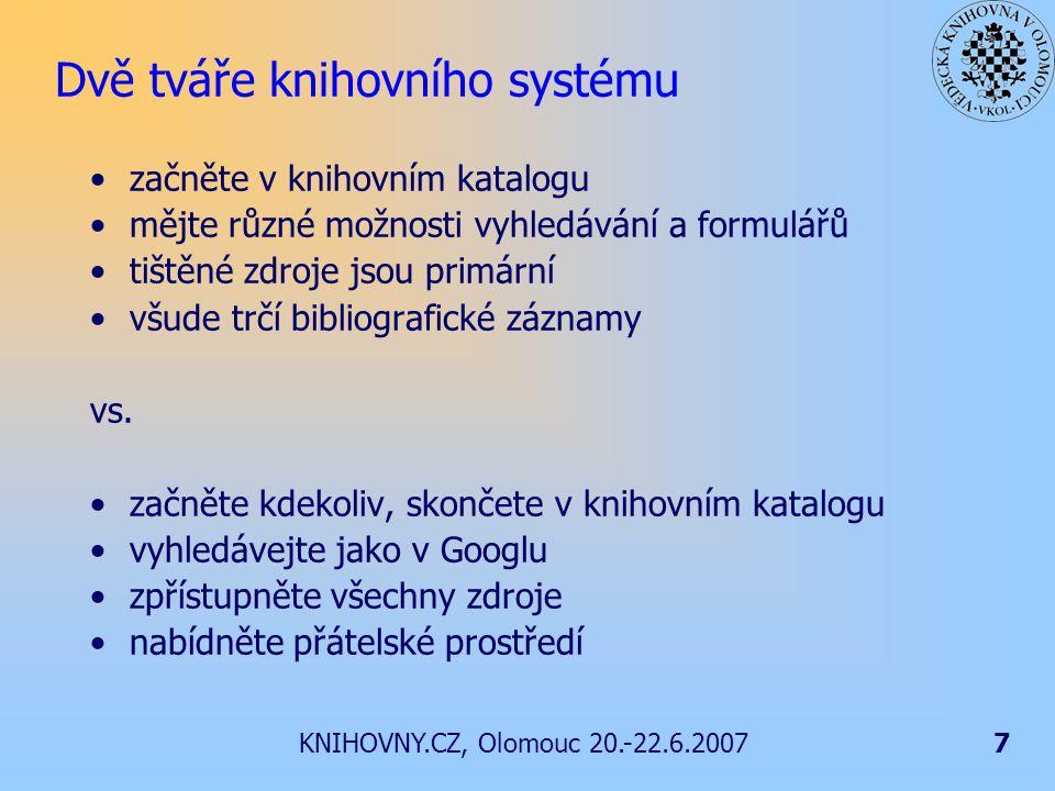 KNIHOVNY.CZ, Olomouc 20.-22.6.20077 Dvě tváře knihovního systému začněte v knihovním katalogu mějte různé možnosti vyhledávání a formulářů tištěné zdroje jsou primární všude trčí bibliografické záznamy vs.