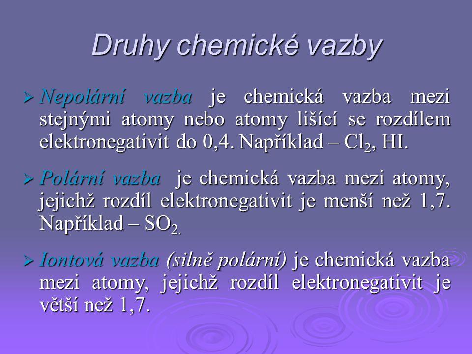 Druhy chemické vazby  Nepolární vazba je chemická vazba mezi stejnými atomy nebo atomy lišící se rozdílem elektronegativit do 0,4.