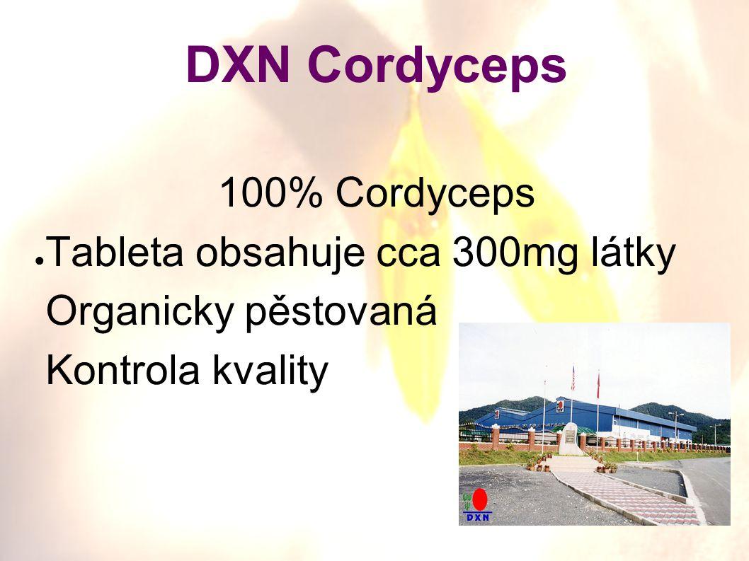 DXN Cordyceps 100% Cordyceps ● Tableta obsahuje cca 300mg látky Organicky pěstovaná Kontrola kvality