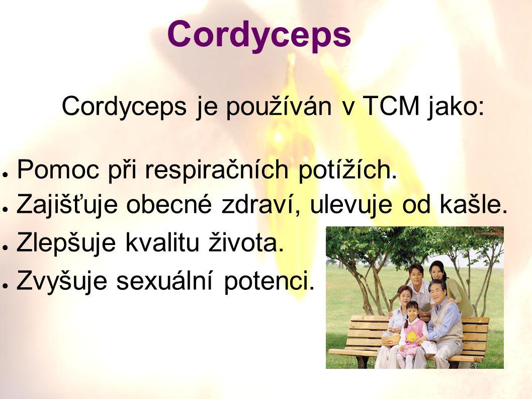 Cordyceps Cordyceps je používán v TCM jako: ● Pomoc při respiračních potížích. ● Zajišťuje obecné zdraví, ulevuje od kašle. ● Zlepšuje kvalitu života.