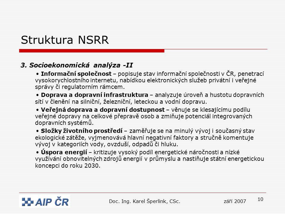 10 Struktura NSRR 3. Socioekonomická analýza -II Informační společnost – popisuje stav informační společnosti v ČR, penetrací vysokorychlostního inter