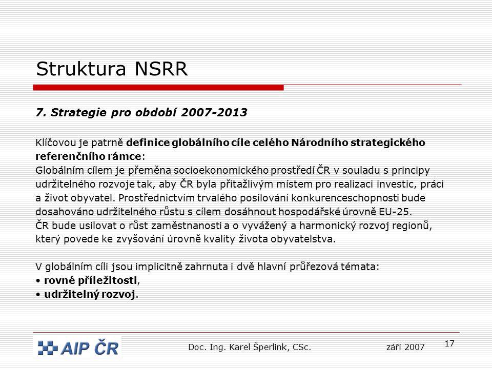 17 Struktura NSRR 7. Strategie pro období 2007-2013 Klíčovou je patrně definice globálního cíle celého Národního strategického referenčního rámce: Glo
