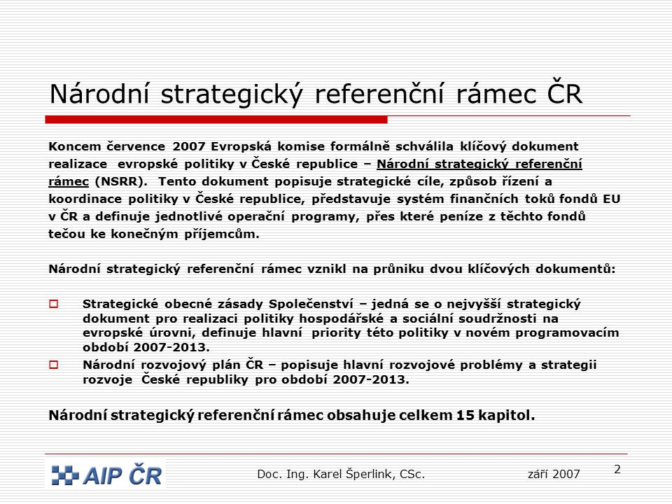 2 Národní strategický referenční rámec ČR Koncem července 2007 Evropská komise formálně schválila klíčový dokument realizace evropské politiky v České republice – Národní strategický referenční rámec (NSRR).