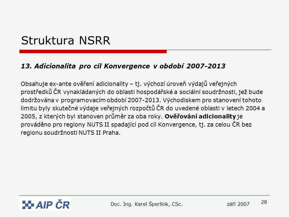 28 Struktura NSRR 13. Adicionalita pro cíl Konvergence v období 2007-2013 Obsahuje ex-ante ověření adicionality – tj. výchozí úroveň výdajů veřejných
