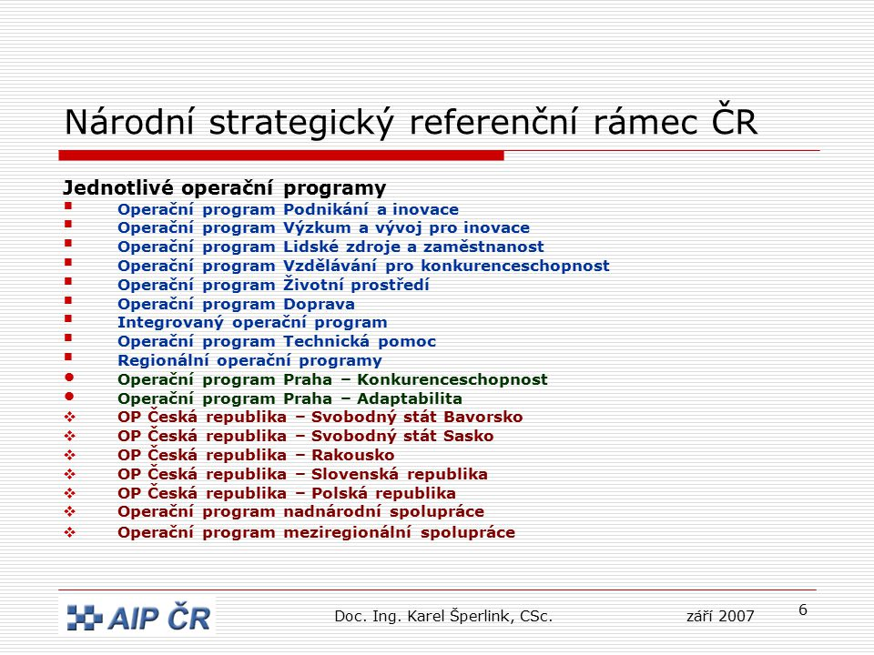 6 Národní strategický referenční rámec ČR Jednotlivé operační programy  Operační program Podnikání a inovace  Operační program Výzkum a vývoj pro in