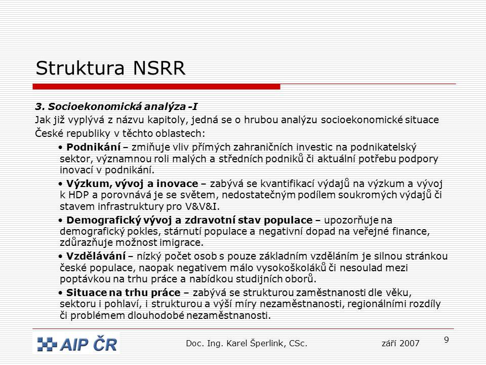 9 Struktura NSRR 3. Socioekonomická analýza -I Jak již vyplývá z názvu kapitoly, jedná se o hrubou analýzu socioekonomické situace České republiky v t