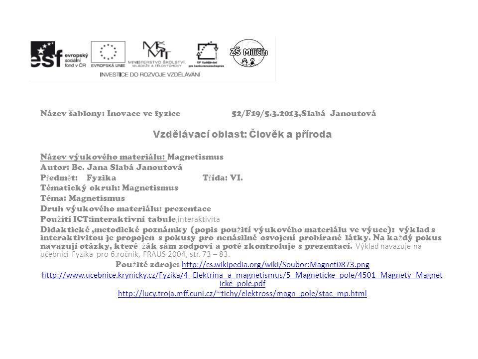 Název šablony: Inovace ve fyzice52/F19/5.3.2013,Slabá Janoutová Vzdělávací oblast: Člověk a příroda Název výukového materiálu: Magnetismus Autor: Bc.