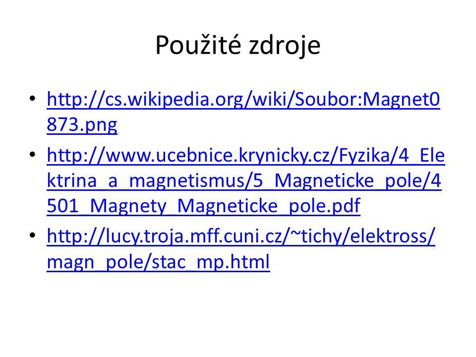 Použité zdroje http://cs.wikipedia.org/wiki/Soubor:Magnet0 873.png http://cs.wikipedia.org/wiki/Soubor:Magnet0 873.png http://www.ucebnice.krynicky.cz