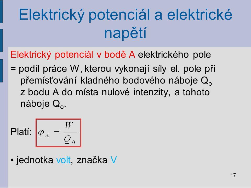 Elektrický potenciál a elektrické napětí Elektrický potenciál v bodě A elektrického pole = podíl práce W, kterou vykonají síly el. pole při přemísťová