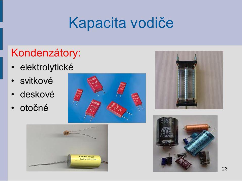 Kapacita vodiče Kondenzátory: elektrolytické svitkové deskové otočné 23