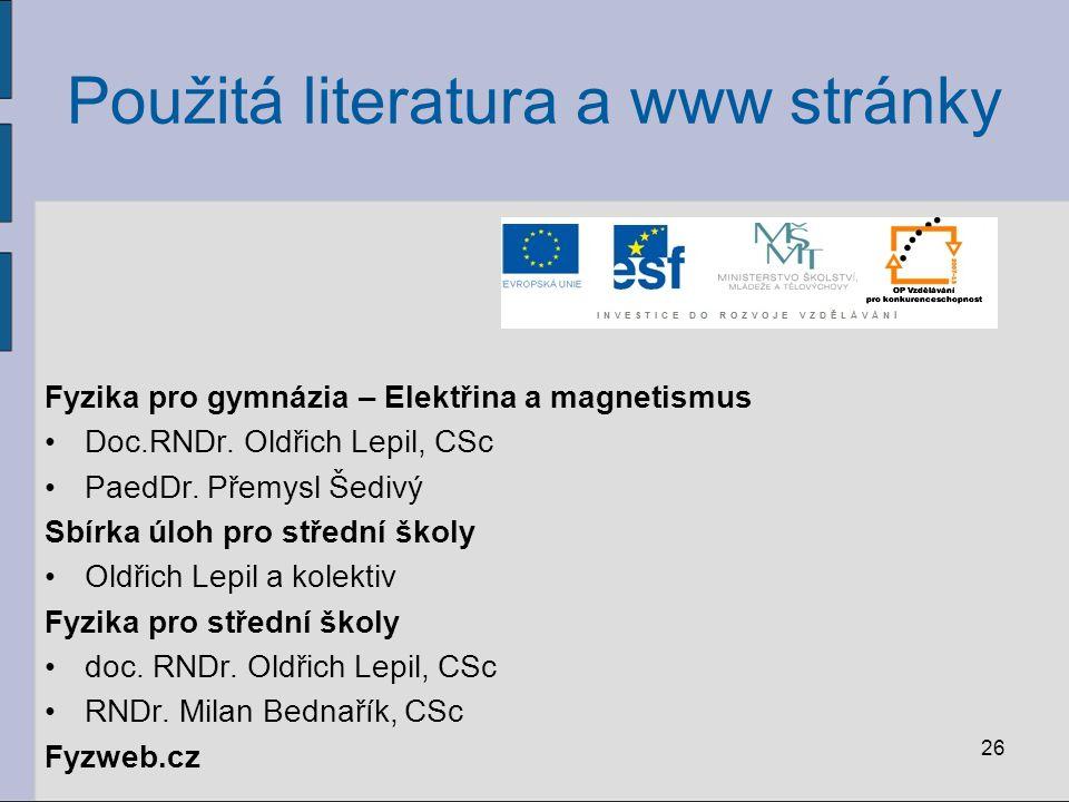 26 Použitá literatura a www stránky Fyzika pro gymnázia – Elektřina a magnetismus Doc.RNDr.