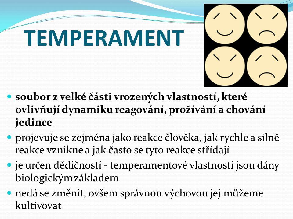 TEMPERAMENT soubor z velké části vrozených vlastností, které ovlivňují dynamiku reagování, prožívání a chování jedince projevuje se zejména jako reakc